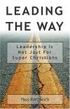 Paul Borthwick - Leading the Way: Leadership Is Not Just for Super Christians