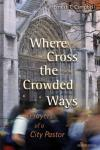 Ernest T. Campbell - Where Cross the Crowded Ways: Prayers of a City Pastor