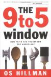 Os Hillman - The 9 to 5 Window: How Faith Can Transform the 'workplace'