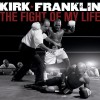 Kirk Franklin - The Fight Of My Life