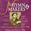 The Hymn Makers - Arthur Seymour Sullivan (1842-1900): Nearer, My God, To Thee