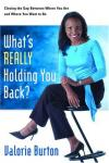Valorie Burton - What's Really Holding You Back?: Closing the Gap Between Where You Are and Where You Want to Be