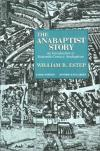 William R. Estep - The Anabaptist Story: Introduction to Sixteenth Century Anabaptism