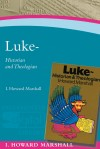 Howard I Marshall - Luke: Historian and Theologian