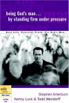 Arterburn, Luck & Wendorff - Being God's Man by Standing Firm Under Pressure (The Every Man Series)