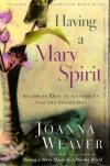 Joanna Weaver - Having a Mary Spirit: Allowing God to Change Us from the Inside Out