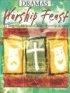 Beth Miller - Worship Feast Dramas: 15 Sketches for Youth Group, Worship and More