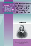 J I Packer - The Redemption and Restoration of Man in the Thought of Richard Baxter