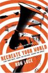 Ron Luce - Recreate Your World: Find Your Voice, Shape the Culture, Change the World