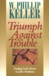 W. Phillip Keller - Triumph Against Trouble