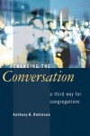 Anthony B. Robinson - Changing The Conversation