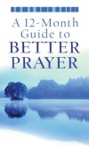A 12-Month Guide To Better Prayer