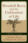 J Matthew Bonzo, & Michael R Stevens - Wendell Berry And The Cultivation Of Life