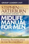 Stephen Arterburn & John Shore - Midlife Manual For Men Group Leader's Kit