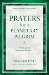 Edward Hays - Prayers for a Planetary Pilgrim: A Personal Manual for Prayer and Ritual