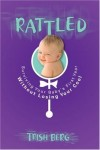 Trish Berg - Rattled: Surviving Your Baby's First Year Without Losing Your Cool