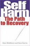 Kate Middleton & Sara Garvie - Self Harm: The Path to Recovery