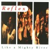 Reflex - Like A Mighty River