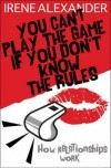 Irene Alexander - You Can't Play the Game If You Don't Know The Rules