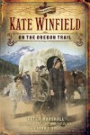 Peter Marshall & Anna Fishel - Kate Winfield on the Oregon Trail