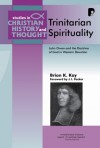 Brian Kay - Trinitarian Spirituality: John Owen and the Doctrine of God in Western Devotion