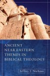 Jeffry J. Niehaus - Ancient Near Eastern Themes in Biblical Theology