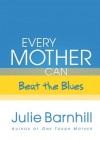 Julie Barnhill - Every Mother Can Beat The Blues