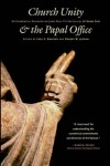 Carl E. Braaten, Robert W. Jenson - Church Unity & the Papal Office: Ecumerical Dialogue on John Paul II's
