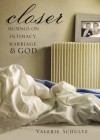Valerie Schultz - Closer: Musings on Intimacy, Marriage and God