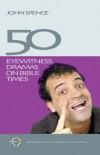 John Spence - 50 Eyewitness Dramas on Bible Times