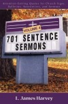 L. James Harvey - 701 Sentence Sermons, Volume 4: Attention-Getting Quotes for Church Signs, Bulletins, Newsletters, and Sermons: 4 (701 Sentence Sermons)
