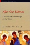 Miroslav Volf - After Our Likeness: Church as the Image of the Trinity (Sacra Doctrina)