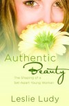 Leslie Ludy - Authentic Beauty: The Shaping of a Set-Apart Young Woman