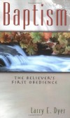 Larry E. Dyer - Baptism: The Believer's First Obedience