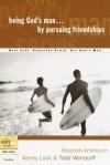 Stephen Arterburn, Kenny Luck, Todd Wendorff - Being God's Man by Pursuing Friendships