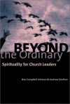 Ben C. Johnson, Andrew Dreitcer - Beyond the Ordinary: Spirituality for Church Leaders
