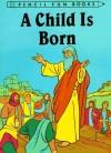 David C Cook Publishing Company - Child is Born (Pencil Fun Books)