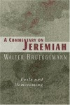 Walter Brueggemann - A Commentary on Jeremiah: Exile and Homecoming