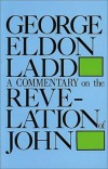 George Eldon Ladd - A Commentary on the Revelation of John