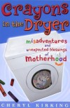 Cheryl Kirking - Crayons in the Dryer: Misadventures and Unexpected Blessings of Motherhood