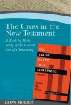 Leon Morris - The Cross in the New Testament: A Bookbybook Study of the Central Fact of Christianity (Paternoster Digital Library)