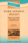 Geoff Robson - Dark Satanic Mills (Studies in Evangelical History and Thought)