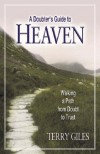 Terry Giles - A Doubter's Guide to Heaven