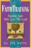 J WHITE - Faith Training (Faith and Family Library)