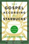 Leonard Sweet - The Gospel According to Starbucks: Living with a Grande Passion