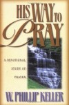 W. Phillip Keller - His Way to Pray