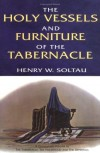 Henry W. Soltau - The Holy Vessels and Furniture of the Tabernacle