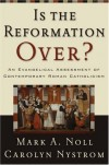 Mark A. Noll, Carolyn Nystrom - Is the Reformation Over?: An Evangelical Assessment of Contemporary Roman Catholicism