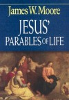 James W. Moore - Jesus' Parables Of Life