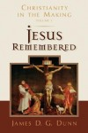 James D.G. Dunn - Christianity in the Making Vol 1: Jesus Remembered (Christianity in the Making)
